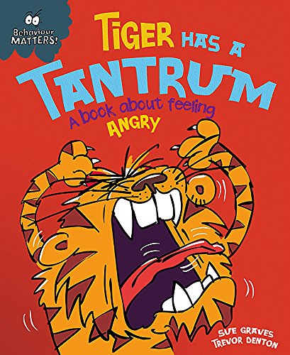 Tiger Has a Tantrum - A book about feeling angry By Sue Graves