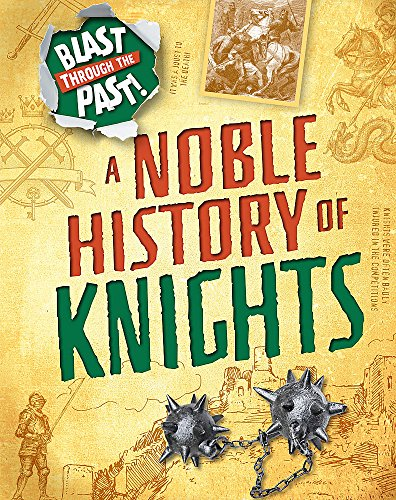 Blast Through the Past: A Noble History of Knights By Izzi Howell