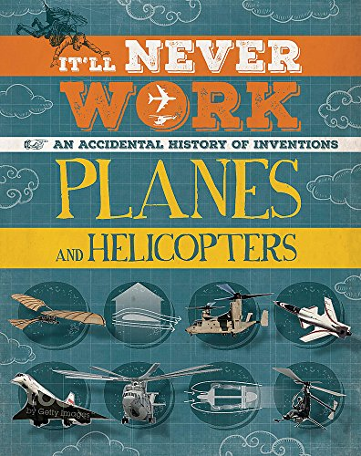 It'll Never Work: Planes and Helicopters By Jon Richards