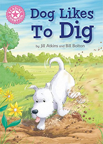 Reading Champion: Dog Likes to Dig By Jill Atkins