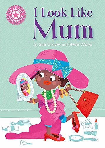 Reading Champion: I Look Like Mum By Sue Graves