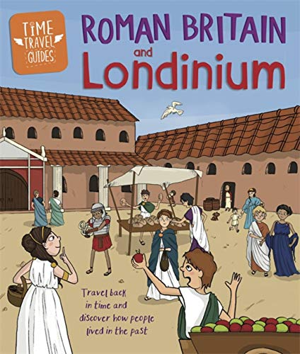 Time Travel Guides: Roman Britain and Londinium By Ben Hubbard