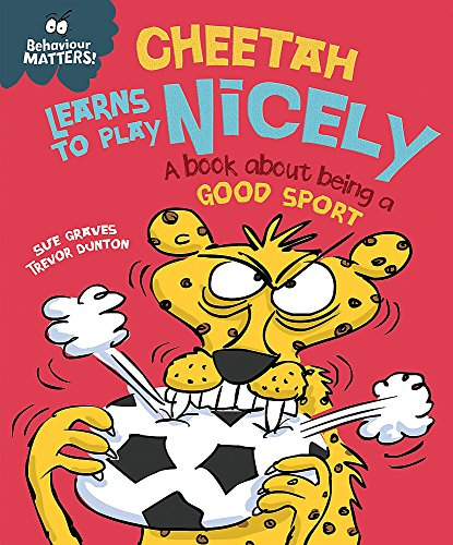 Behaviour Matters: Cheetah Learns to Play Nicely - A book about being a good sport von Sue Graves