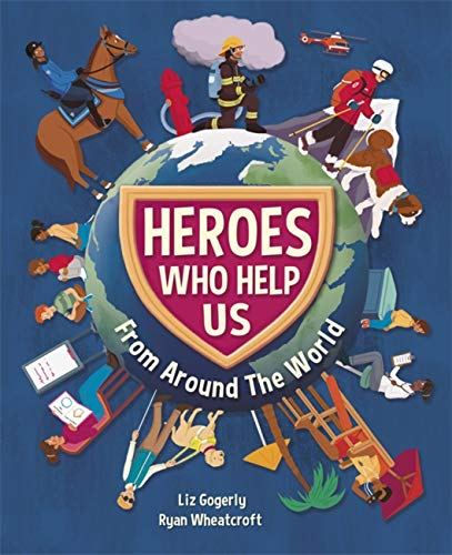 Heroes Who Help Us From Around the World By Liz Gogerly