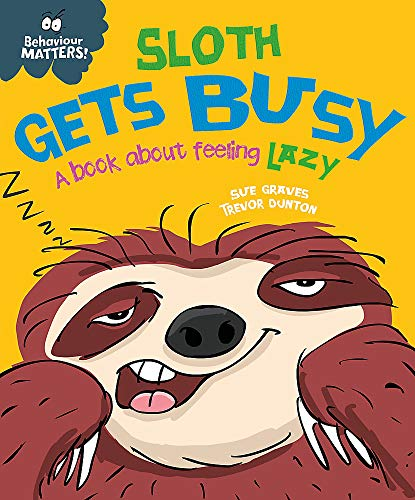Behaviour Matters: Sloth Gets Busy By Sue Graves