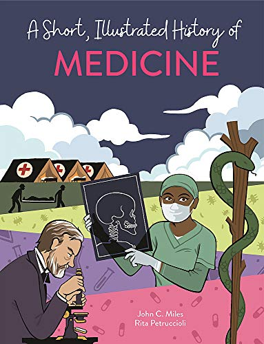 A Short, Illustrated History of... Medicine By John C. Miles