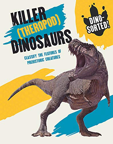 Dino-sorted!: Killer (Theropod) Dinosaurs By Izzi Howell