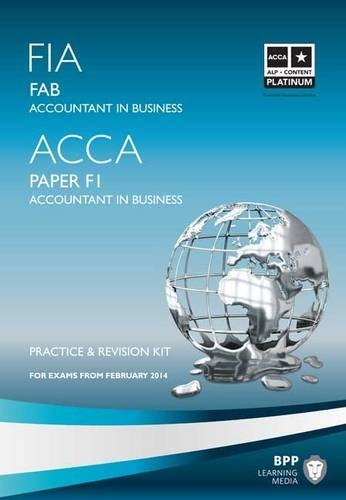 FIA Foundations of Accountant in Business FAB (ACCA F1): Revision Kit By BPP Learning Media