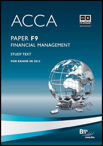 ACCA - F9: Financial Management: Study Text: Paper F9 by BPP Learning Media