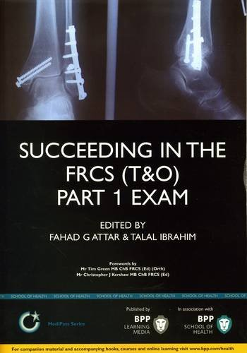 Succeeding in the FRCS (T&O) Part 1 Exam: Multiple choice revision questions in Trauma and Orthopaedics (T&O) By Fahad Gulam Attar