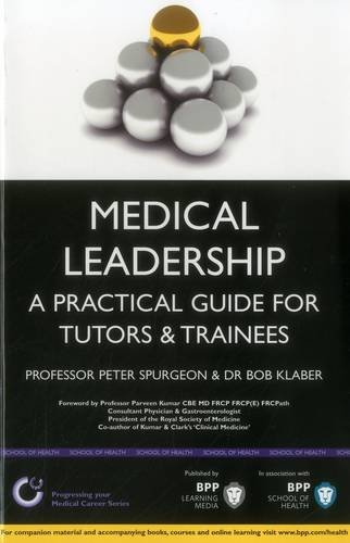 Medical Leadership: A Practical Guide for Tutors & Trainees By Peter Spurgeon