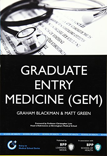 Graduate Entry Medicine (GEM): A step-by-step guide to winning a place at Medical School By Graham Blackman