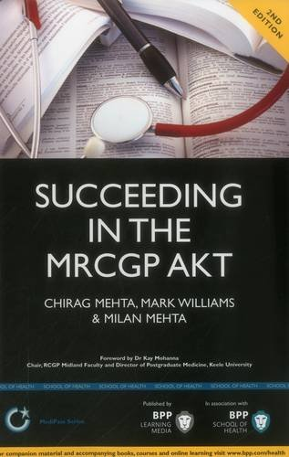 Succeeding in the MRCGP AKT (Applied Knowledge Test): 500 SBAs, EMQs and Picture MCQs, with a Full Mock Test: Study Text by Chirag Mehta