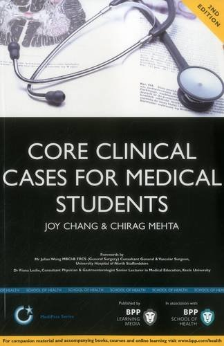 Core Clinical Cases for Medical Students: A problem-based learning approach for succeeding at Medical School 2nd Edition (BPP Learning Media) (MediPass Series) By Joy Chang