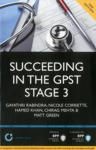Succeeding in the GPST Stage 3: Practice scenarios for GPST / GPVTS Stage 3 Assessments (2nd Edition) By Gayathri Rabindra