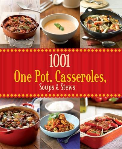 1001 One Pot, Casseroles, Soups & Stews By Love Food Editors