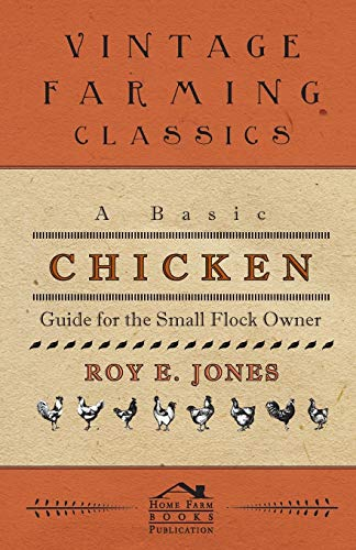 A Basic Chicken Guide For The Small Flock Owner By Roy Jones