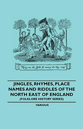 Jingles, Rhymes, Place Names And Riddles Of the North East Of England (Folklore History Series) By Various ( the Federation of Children's Book Groups)