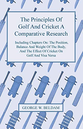 The Principles Of Golf And Cricket A Comparative Research - Including Chapters On By George W. Beldam