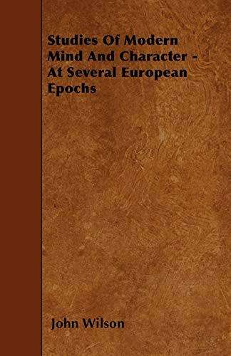 Studies Of Modern Mind And Character - At Several European Epochs By John Wilson