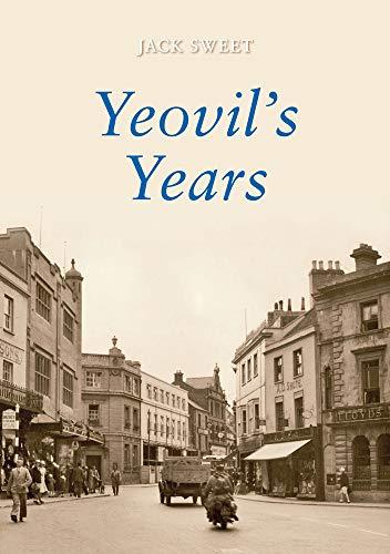 Yeovil's Years By Jack William Sweet