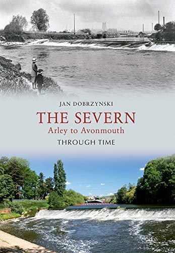 The Severn Arley to Avonmouth Through Time By Jan Dobrzynski