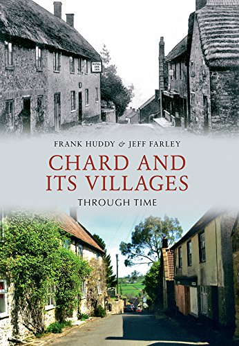 Chard and Its Villages Through Time By Frank Huddy