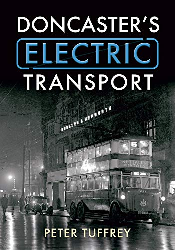Doncaster's Electric Transport By Peter Tuffrey