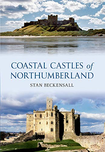 Coastal Castles of Northumberland By Stan Beckensall