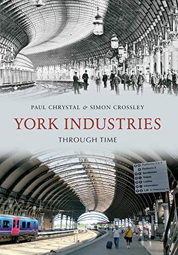 York Industries Through Time By Paul Chrystal