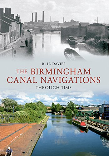 The Birmingham Canal Navigations Through Time By R. H. Davies