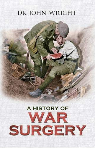 A History of War Surgery By Dr. John Wright