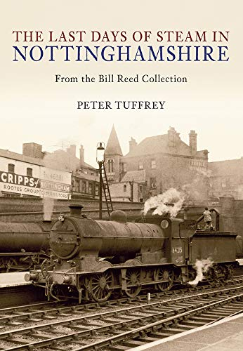 The Last Days of Steam in Nottinghamshire By Peter Tuffrey