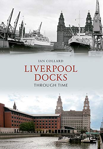 Liverpool Docks Through Time By Ian Collard