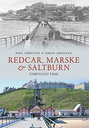 Redcar, Marske & Saltburn Through Time By Paul Chrystal