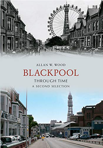 Blackpool Through Time A Second Selection By Allan W. Wood