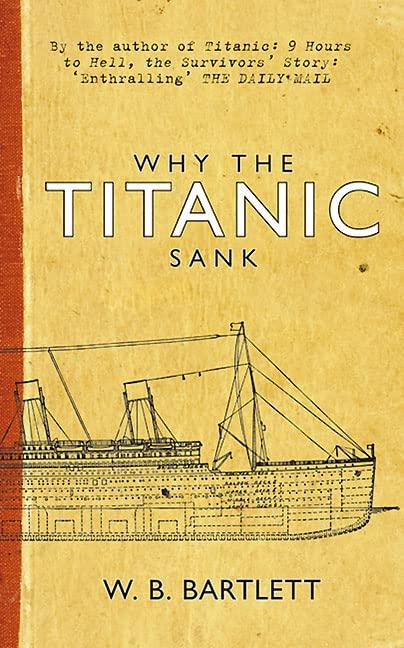 Why the Titanic Sank By W. B. Bartlett