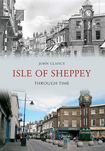 Isle of Sheppey Through Time By John Clancy