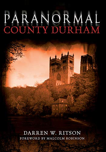 Paranormal County Durham By Darren W. Ritson