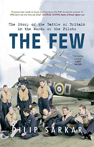 The Few: The Story of the Battle of Britain in the Words of the Pilots by Dilip Sarkar