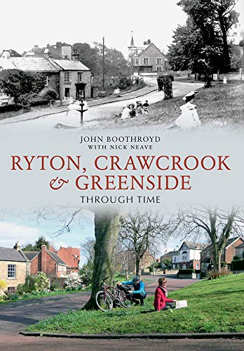 Ryton, Crawcrook & Greenside Through Time By Nick Neave
