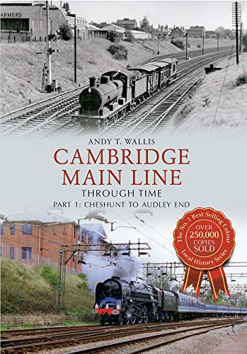 Cambridge Main Line Through Time Part 1 By Andy T. Wallis