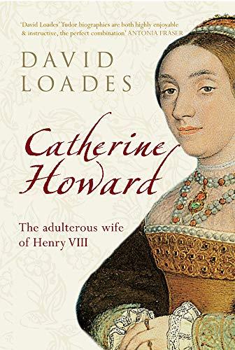 Catherine Howard By Professor David Loades
