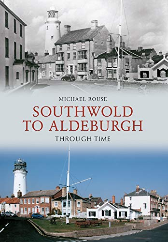Southwold to Aldeburgh Through Time By Michael Rouse