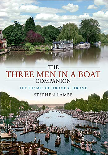 The Three Men in a Boat  Companion: The Thames of Jerome K. Jerome By Stephen Lambe
