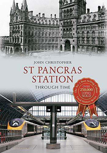St Pancras Station Through Time By John Christopher