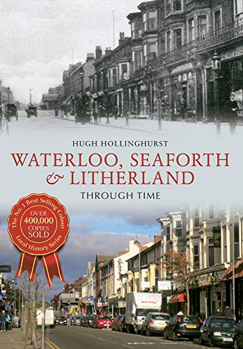 Waterloo, Seaforth & Litherland Through Time By Hugh Hollinghurst