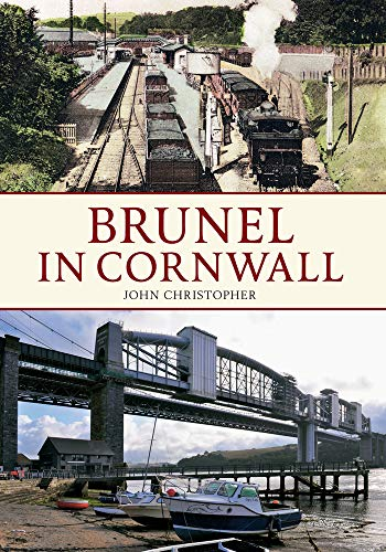 Brunel in Cornwall By John Christopher