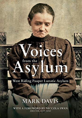 Voices from the Asylum: West Riding Pauper Lunatic Asylum By Mark Davis