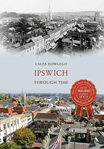 Ipswich Through Time By Caleb Howgego